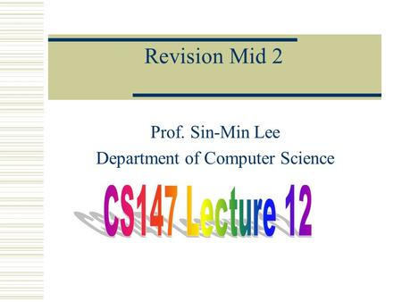 Revision Mid 2 Prof. Sin-Min Lee Department of Computer Science.