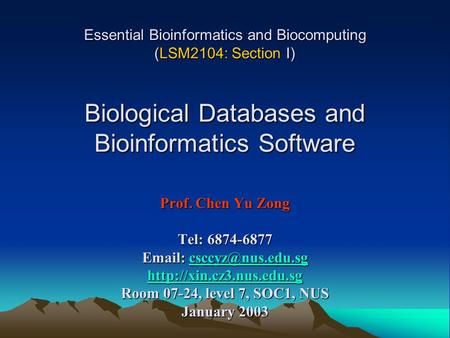 Essential Bioinformatics and Biocomputing (LSM2104: Section I) Biological Databases and Bioinformatics Software Prof. Chen Yu Zong Tel: 6874-6877.