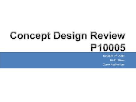 October 9 th, 2009 10-11:30am Xerox Auditorium. Schedule Introduction Concept Generation Design Presentation Project Plan.