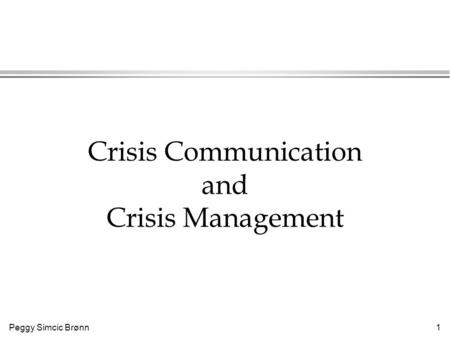 Peggy Simcic Brønn 1 Crisis Communication and Crisis Management.