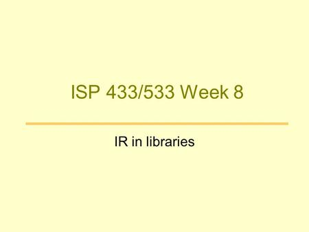 ISP 433/533 Week 8 IR in libraries. Goal Universal Access to Information Vannevar Bush 1945 article Memex A memex is a device in which an individual stores.