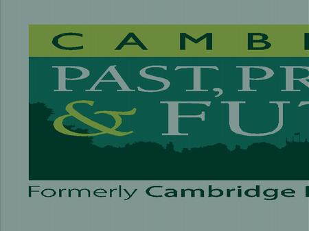 Cambridge Preservation Society Formed as a result of a meeting on February 7, 1928 chaired by the Vice-Chancellor, with participation of the Mayor of.