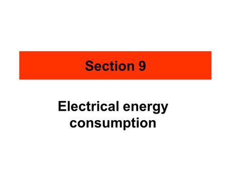 Electrical energy consumption Section 9. Lighting 40 Watts 100 Watts 60 Watts.