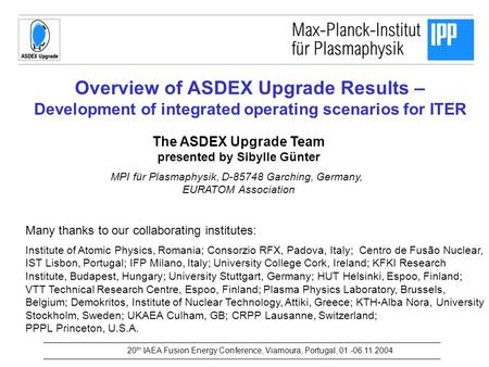 Overview of ASDEX Upgrade Results – Development of integrated operating scenarios for ITER The ASDEX Upgrade Team presented by Sibylle Günter MPI für Plasmaphysik,
