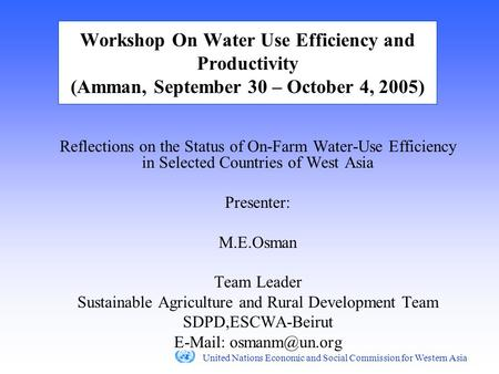 United Nations Economic and Social Commission for Western Asia Workshop On Water Use Efficiency and Productivity (Amman, September 30 – October 4, 2005)