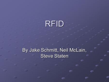 RFID By Jake Schmitt, Neil McLain, Steve Staten. Overview RFID Defined Defined History History Current Applications Controversy Controversy Testing and.