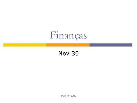 QDai for FEUNL Finanças Nov 30. QDai for FEUNL Topics covered  Capital budgeting with debt Adjusted Present Value Approach Flows to Equity Approach Weighted.