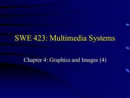 SWE 423: Multimedia Systems Chapter 4: Graphics and Images (4)