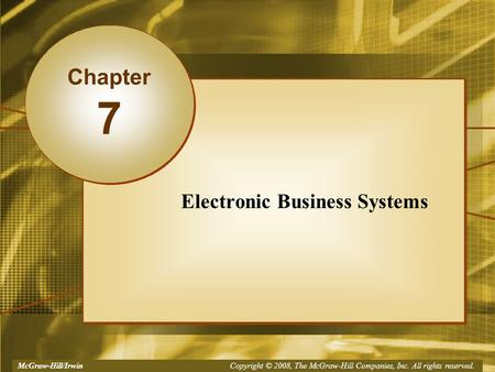 McGraw-Hill/Irwin Copyright © 2008, The McGraw-Hill Companies, Inc. All rights reserved. Electronic Business Systems Chapter 7.
