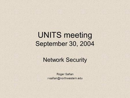 UNITS meeting September 30, 2004 Network Security Roger Safian