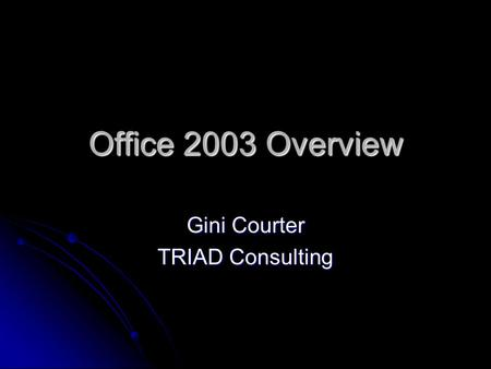 Office 2003 Overview Gini Courter TRIAD Consulting.