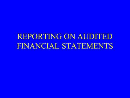 REPORTING ON AUDITED FINANCIAL STATEMENTS. PURPOSE OF AUDITOR'S REPORT INDICATE RESPONSIBILITIES –MANAGEMENT RESPONSIBLE FOR FINANCIAL STATEMENTS –AUDITOR.