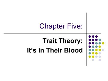 Trait Theory: It's in Their Blood