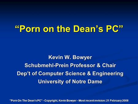 """Porn on the Dean's PC"" Kevin W. Bowyer"
