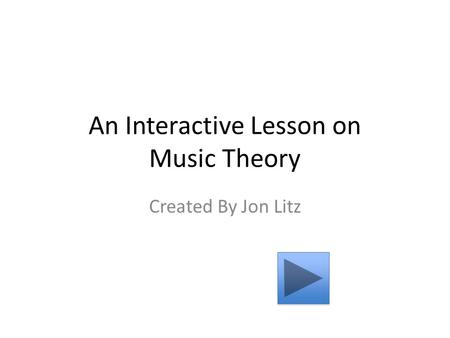 An Interactive Lesson on Music Theory Created By Jon Litz.