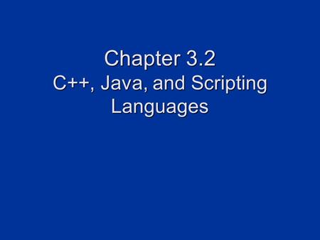 Chapter 3.2 C++, Java, and Scripting Languages. 2 C++ C used to be the most popular language for games Today, C++ is the language of choice for game development.