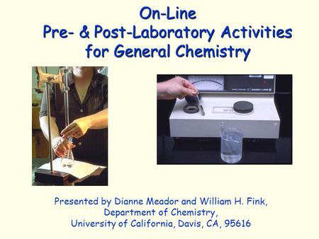 On-Line Pre- & Post-Laboratory Activities for General Chemistry Presented by Dianne Meador and William H. Fink, Department of Chemistry, University of.
