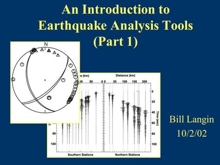 An Introduction to Earthquake Analysis Tools (Part 1) Bill Langin 10/2/02.