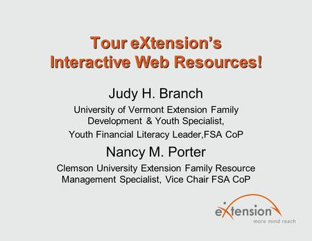 Tour eXtension's Interactive Web Resources! Judy H. Branch University of Vermont Extension Family Development & Youth Specialist, Youth Financial Literacy.