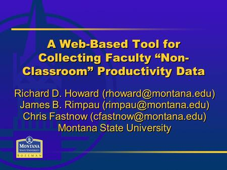 "A Web-Based Tool for Collecting Faculty ""Non- Classroom"" Productivity Data Richard D. Howard James B. Rimpau"
