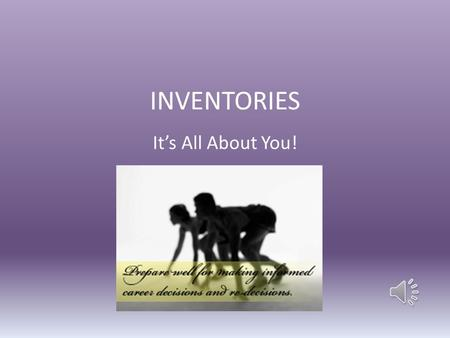 INVENTORIES It's All About You! Career Planning Self- assessment is the first step of the career planning process.
