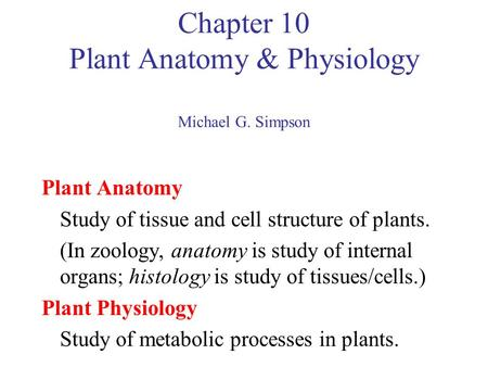 Chapter 10 Plant <strong>Anatomy</strong> & <strong>Physiology</strong> Michael G. Simpson