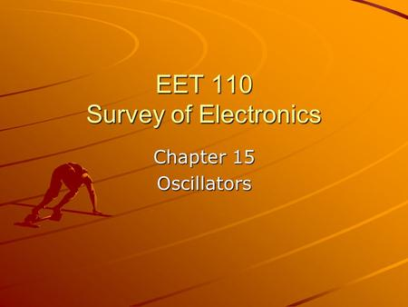 EET 110 Survey of Electronics Chapter 15 Oscillators.