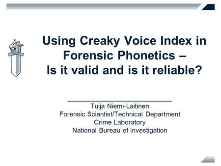 Using Creaky Voice Index in Forensic Phonetics – Is it valid and is it reliable? ____________________________ Tuija Niemi-Laitinen Forensic Scientist/Technical.