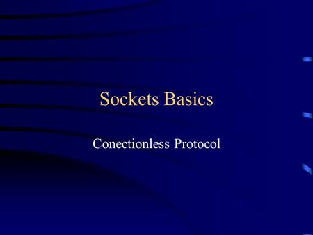Sockets Basics Conectionless Protocol. Today IPC Sockets Basic functions Handed code Q & A.
