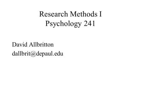 Research Methods I Psychology 241 David Allbritton