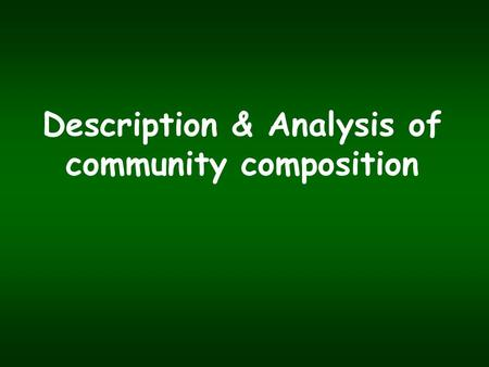 Description & Analysis of community composition. The individualistic hypothesis Henry Gleason.