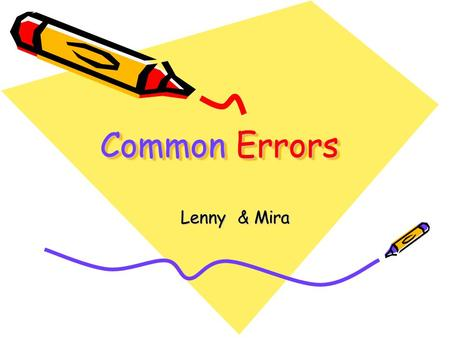 Common Errors Lenny & Mira. He was angry at him because he had lied to her I am really disappointed at you I am really disappointed with the result.