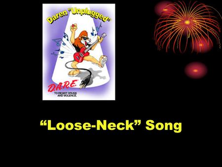 """Loose-Neck"" Song. Loose-Neck Song - Lyrics CHORUS: Loose-neck Uh-uh... Uh-uh... Uh-uh Loose-neck Uh-uh... Uh-uh... Uh-uh (repeat) Some people just can't."