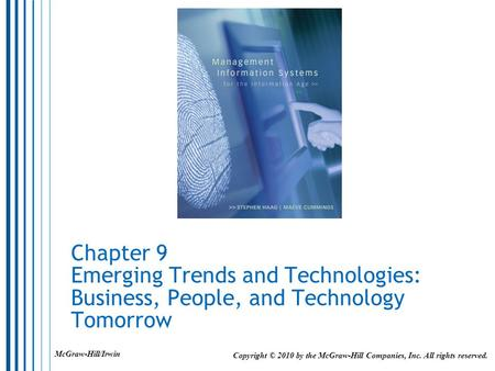 Chapter 9 Emerging Trends and Technologies: Business, People, and Technology Tomorrow Copyright © 2010 by the McGraw-Hill Companies, Inc. All rights reserved.