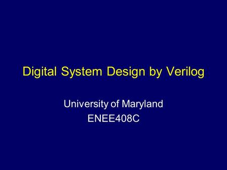 Digital System Design by Verilog University of Maryland ENEE408C.
