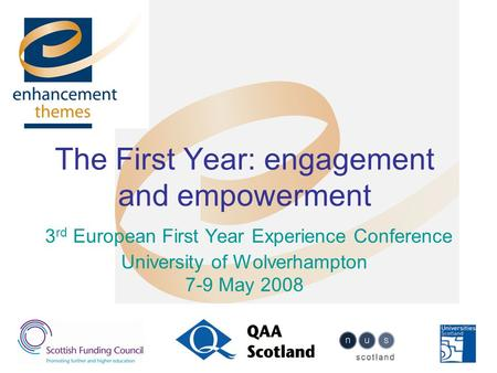 The First Year: engagement and empowerment 3 rd European First Year Experience Conference University of Wolverhampton 7-9 May 2008.
