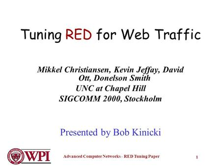 Advanced Computer Networks - RED Tuning Paper 1 Tuning RED for Web Traffic Mikkel Christiansen, Kevin Jeffay, David Ott, Donelson Smith UNC at Chapel Hill.