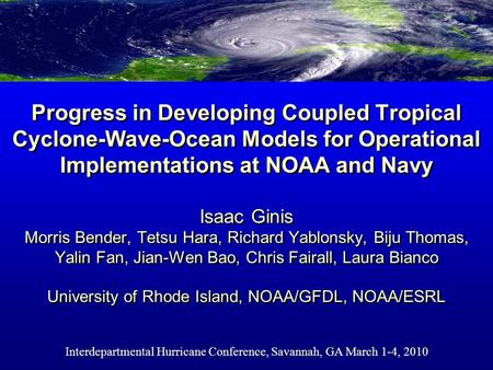 Progress in Developing Coupled Tropical Cyclone-Wave-Ocean Models for Operational Implementations at NOAA and Navy Isaac Ginis Morris Bender, Tetsu Hara,