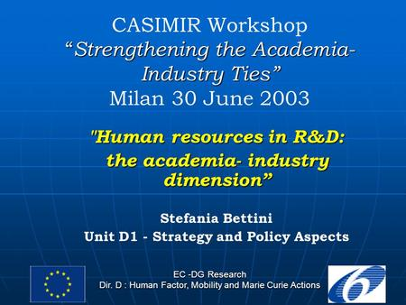 "EC -DG Research Dir. D : Human Factor, Mobility and Marie Curie Actions "" Strengthening the Academia- Industry Ties"" CASIMIR Workshop "" Strengthening the."