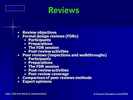 OHT 8.1 Galin, SQA from theory to implementation © Pearson Education Limited 2004 1 Review objectives Formal design reviews (FDRs) Participants Preparations.