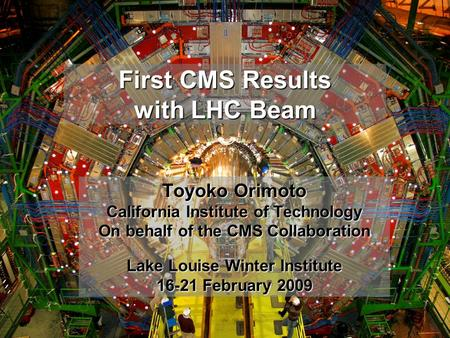 First CMS Results with LHC BeamToyoko Orimoto, Caltech 1 First CMS Results with LHC Beam Toyoko Orimoto California Institute of Technology On behalf of.