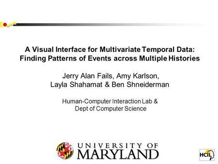 A Visual Interface for Multivariate Temporal Data: Finding Patterns of Events across Multiple Histories Jerry Alan Fails, Amy Karlson, Layla Shahamat &