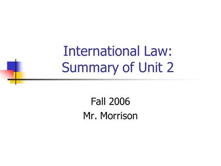 International Law: Summary of Unit 2 Fall 2006 Mr. Morrison.
