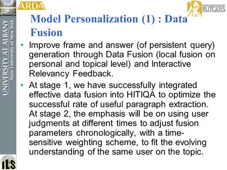 Model Personalization (1) : Data Fusion Improve frame and answer (of persistent query) generation through Data Fusion (local fusion on personal and topical.