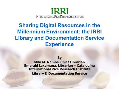 Sharing Digital Resources in the Millennium Environment: the IRRI Library and Documentation Service Experience By Mila M. Ramos, Chief Librarian Emerald.