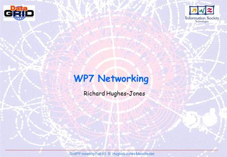 GridPP meeting Feb 03 R. Hughes-Jones Manchester WP7 Networking Richard Hughes-Jones.