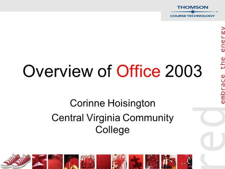 Overview of Office 2003 Corinne Hoisington Central Virginia Community College.