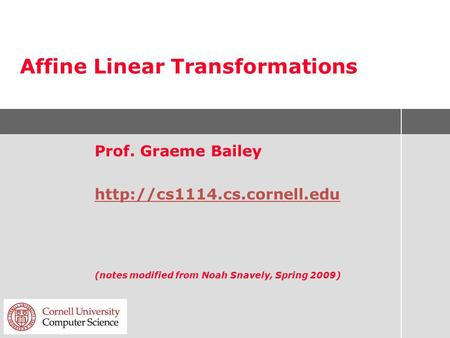 Affine Linear Transformations Prof. Graeme Bailey  (notes modified from Noah Snavely, Spring 2009)