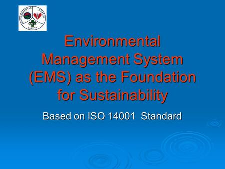 Environmental Management System (EMS) as the Foundation for Sustainability Based on ISO 14001 Standard.