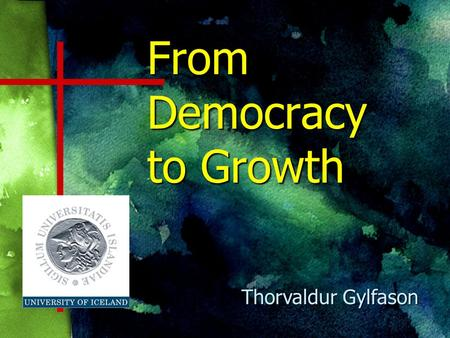 From Democracy to Growth Thorvaldur Gylfason. to grow What it takes to grow I.Saving and investment Physical capital II.Education, health care Human capital.